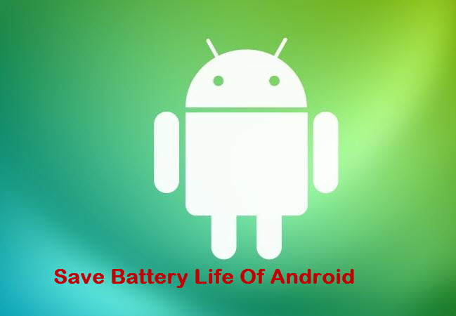 save battery life in android
